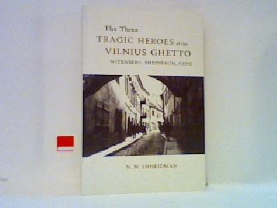 The three tragic heroes of the Vilnius Ghetto