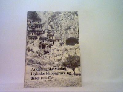 Arkæologiske studier i lykiske klippegrave og deres relieffer